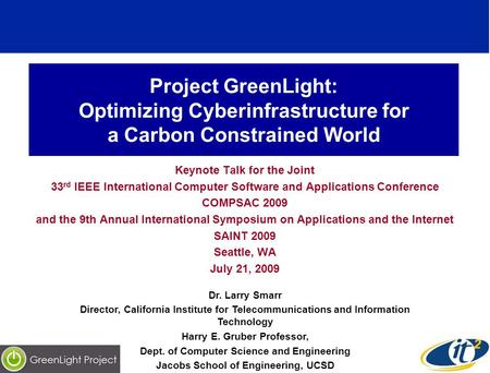 Project GreenLight: Optimizing Cyberinfrastructure for a Carbon Constrained World Keynote Talk for the Joint 33 rd IEEE International Computer Software.