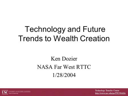 Technology Transfer Center  Technology and Future Trends to Wealth Creation Ken Dozier NASA Far West RTTC 1/28/2004.