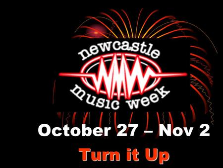 October 27 – Nov 2 Turn it Up. Why? Newcastle Music Week was conceived to reignite appreciation of Live Music as a universal form of entertainment.