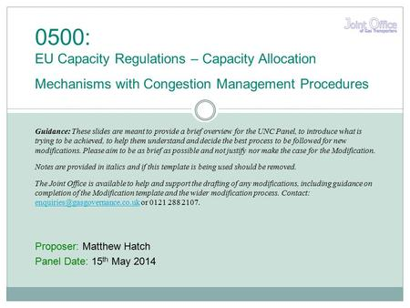 Proposer: Matthew Hatch Panel Date: 15 th May 2014 0500: EU Capacity Regulations – Capacity Allocation Mechanisms with Congestion Management Procedures.