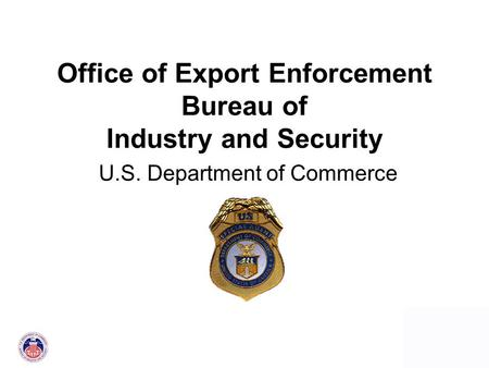 0 Office of Export Enforcement Bureau of Industry and Security U.S. Department of Commerce.