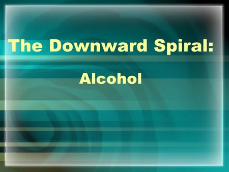 The Downward Spiral: Alcohol. Know the Facts About Alcohol! Alcohol is a contributing factor in at least half of all murders, suicides, and car accidents.