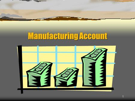 1 Manufacturing Account. 2 Production Cost Production cost = Prime cost / Direct cost + Factory overhead expenses / Indirect cost.