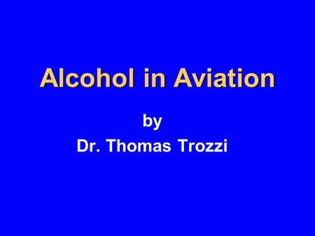 Alcohol in Aviation by Dr. Thomas Trozzi.