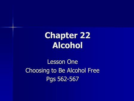 Chapter 22 Alcohol Lesson One Choosing to Be Alcohol Free Pgs 562-567.