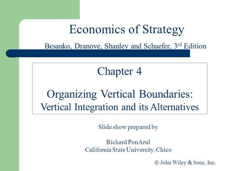 Economics of Strategy Slide show prepared by Richard PonArul California State University, Chico  John Wiley  Sons, Inc. Chapter 4 Organizing Vertical.