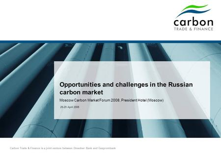 Carbon Trade & Finance is a joint venture between Dresdner Bank and Gazprombank Opportunities and challenges in the Russian carbon market Moscow Carbon.