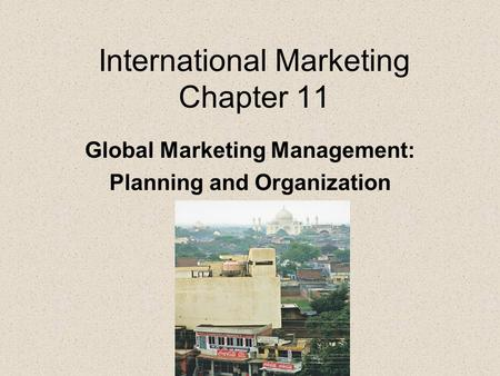 International Marketing Chapter 11 Global Marketing Management: Planning and Organization.