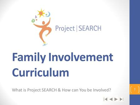 Family Involvement Curriculum What is Project SEARCH & How can You be Involved? 1 © CCHMC 1/3/06.