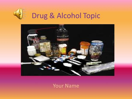 Drug & Alcohol Topic Your Name PHYSICAL EFFECTS Negative Physical Effect 1 Negative Physical Effect 2 Negative Physical Effect 3 Negative Physical Effect.