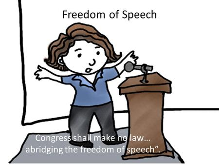 "Freedom of Speech Congress shall make no law… abridging the freedom of speech""."