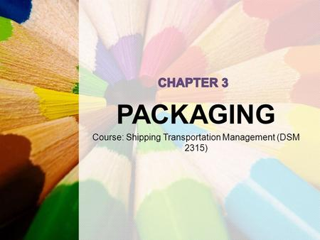 PACKAGING Course: Shipping Transportation Management (DSM 2315)