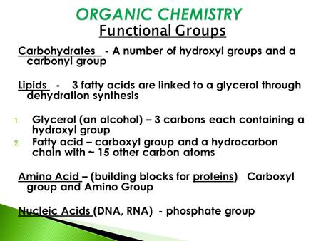 Functional Groups  Carbohydrates - A number of hydroxyl groups and a carbonyl group Lipids - 3 fatty acids are linked to a glycerol through dehydration.