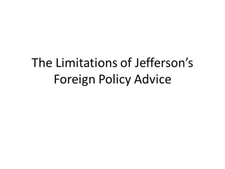The Limitations of Jefferson's Foreign Policy Advice.