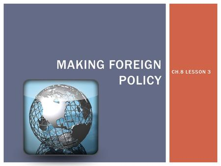 Making foreign policy CH.8 LESSON 3.
