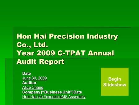 "Hon Hai Precision Industry Co., Ltd. Year 2009 C-TPAT Annual Audit Report Date June 30, 2009 Auditor Alice Chang Company (""Business Unit"")Date Hon Hai."