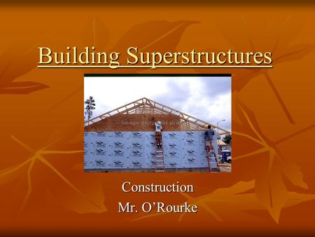 Building Superstructures Construction Mr. O'Rourke.