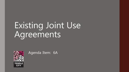 Existing Joint Use Agreements Agenda Item: 6A. Existing Agreements Currently three (3) Agreements between City and TCUSD: Agreement for Use of Facilities.