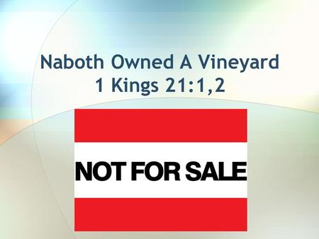 "Naboth Owned A Vineyard 1 Kings 21:1,2. 1 Kings 21:3 Obeyed Mosaic Law- Leviticus 25:23-28 Numbers 36:7 ""not change hands from tribe to tribe"" Daniel."