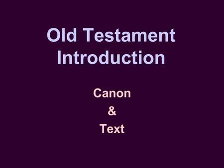 "Old Testament Introduction Canon & Text. What is the ""Old Testament""?"