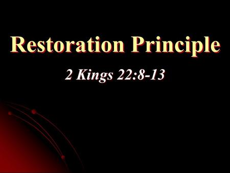 "Restoration Principle 2 Kings 22:8-13. Setting the Context 2 Kings 22:1-7Early reign of Josiah ""Did that which was right in the eyes of Jehovah… and turned."