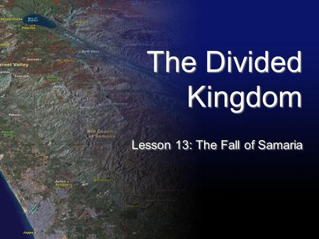 The Divided Kingdom Lesson 13: The Fall of Samaria.