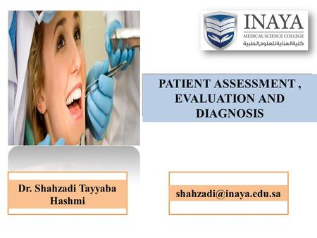 PATIENT ASSESSMENT, EVALUATION AND DIAGNOSIS Dr. Shahzadi Tayyaba Hashmi