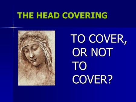 THE HEAD COVERING TO COVER, OR NOT TO COVER? TO COVER, OR NOT TO COVER?