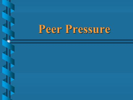 "Peer Pressure.  A ""peer"" is a person of equal standing; one's own age or social circle  ""Peer pressure"" is persuasion exerted by family, friends, neighbors."