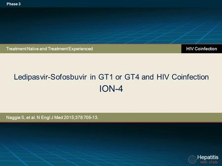 Hepatitis web study Hepatitis web study Ledipasvir-Sofosbuvir in GT1 or GT4 and HIV Coinfection ION-4 Phase 3 Treatment Naïve and Treatment Experienced.