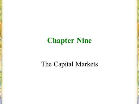 Chapter Nine The Capital Markets. Copyright © 2004 Pearson Education Canada Inc. Slide 9–2 Capital Markets Original maturity is greater than one year.