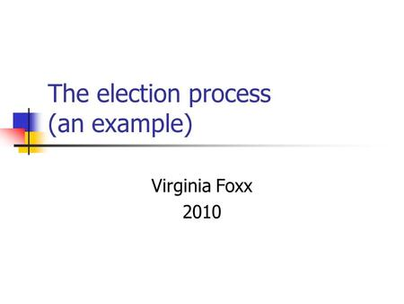 The election process (an example) Virginia Foxx 2010.