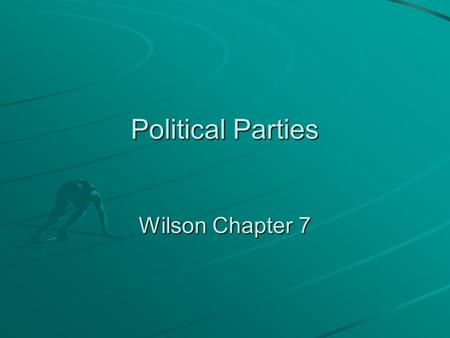 Political Parties Wilson Chapter 7. Parties and the Constitution Where do political parties fit in the Constitution? A Article I B Article II C Article.