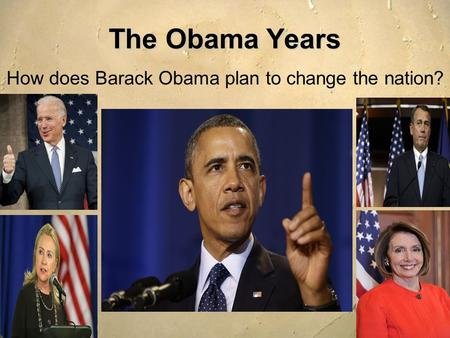 The Obama Years How does Barack Obama plan to change the nation?