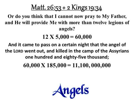 Matt. 26:53 + 2 Kings 19:34 Or do you think that I cannot now pray to My Father, and He will provide Me with more than twelve legions of angels? 12 X 5,000.