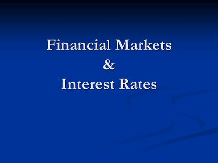 Financial Markets & Interest Rates. Financial System Surplus Economic Units Surplus Economic Units Deficit Economic Units Deficit Economic Units.