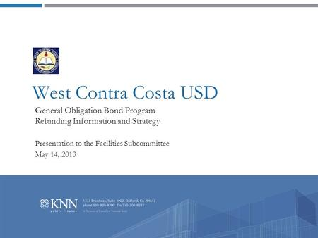 West Contra Costa USD General Obligation Bond Program Refunding Information and Strategy Presentation to the Facilities Subcommittee May 14, 2013.