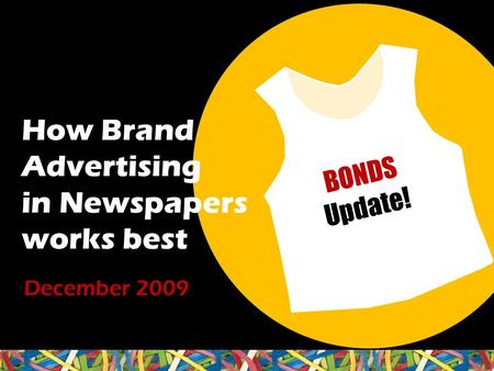 How Brand Advertising in Newspapers works best December 2009 BONDS Update!