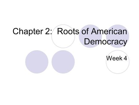Chapter 2: Roots of American Democracy Week 4. Roots of Am. Government Enlightenment: Period during 16/1700's where people began to use science and reason.