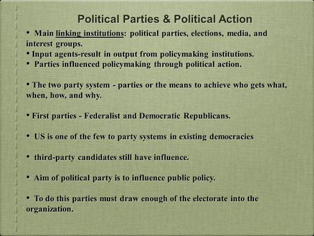 <strong>Political</strong> <strong>Parties</strong> & <strong>Political</strong> Action Main linking institutions: <strong>political</strong> <strong>parties</strong>, elections, media, <strong>and</strong> interest groups. Input agents-result in output.