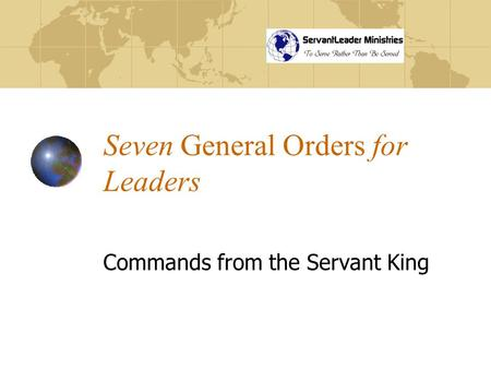 Seven General Orders for Leaders Commands from the Servant King.