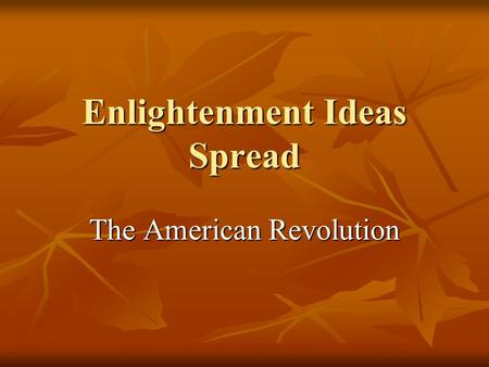Enlightenment Ideas Spread The American Revolution.