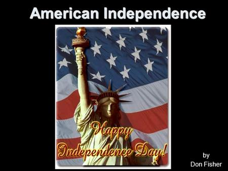 American Independence by Don Fisher. First People in America Native Americans American Indians Pilgrims came in 1620. Colonies were started.