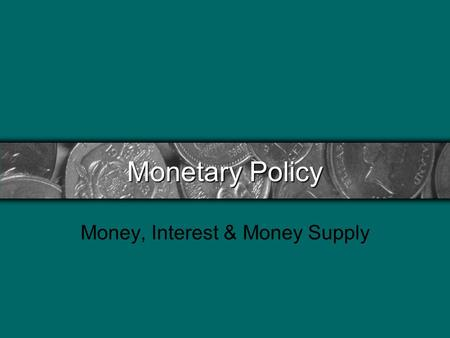 Monetary Policy <strong>Money</strong>, Interest & <strong>Money</strong> Supply. History of The Federal Bank First Bank of the United States (1BUS) –Alexander Hamilton –Objective was.