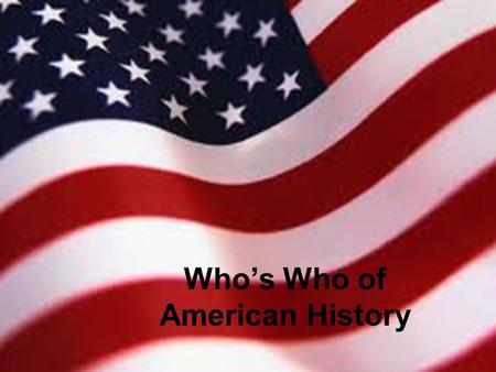 Who's Who of American History. Abraham Lincoln I was a Republican. I debated with Stephen Douglas. I was the Union president during the Civil War.