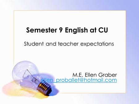 Semester 9 English at CU Student and teacher expectations M.E. Ellen Graber
