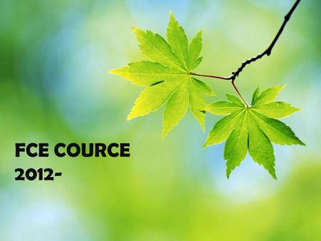 FCE COURCE 2012-. SECOND PART: SATURDAY COURSES FIRST PART: 10th JANUARY- 19th JANUARY SCHEDULE: THIRD PART: JUNE COURSES.