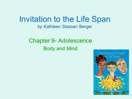 Invitation to the Life Span by Kathleen Stassen Berger Chapter 9- Adolescence Body and Mind 1.