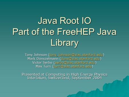 Java Root IO Part of the FreeHEP Java Library Tony Johnson  Mark Dönszelmann