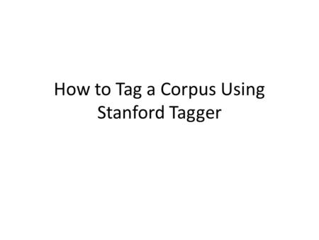 How to Tag a Corpus Using Stanford Tagger. Accuracy All tokens: 97.32% Unknown words: 90.79%